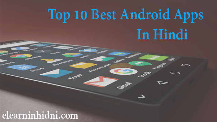 Top 10 Best Useful Android Apps In Hindi