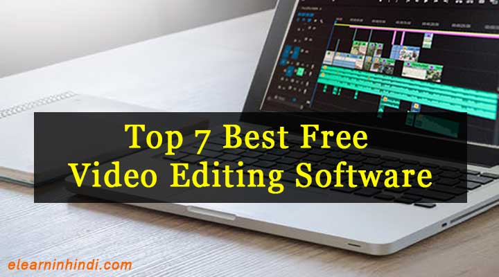 Top 7 Best Free Video Editing Software In Hindi 2019 -